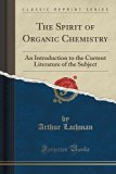 The Spirit of Organic Chemistry: An Introduction to the Current Literature of the Subject (C...