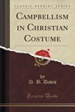 Campbellism in Christian Costume (Classic Reprint)