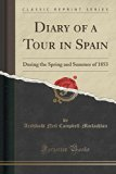 Diary of a Tour in Spain: During the Spring and Summer of 1853 (Classic Reprint)