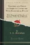 Treatises and Essays on Subjects Connected With Economical Policy: With Biographical Sketche...