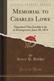 Memorial to Charles Lowe: Departed This Earthly Life at Swampscott, June 20, 1874 (Classic R...