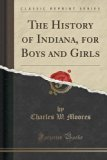 The History of Indiana, for Boys and Girls (Classic Reprint)