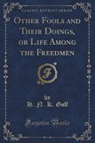 Other Fools and Their Doings, or Life Among the Freedmen (Classic Reprint)