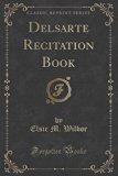 Delsarte Recitation Book (Classic Reprint)