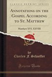Annotations on the Gospel According to St. Matthew, Vol. 2: Matthew XVI. XXVIII (Classic Rep...