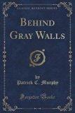 Behind Gray Walls (Classic Reprint)