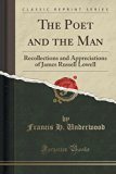 The Poet and the Man: Recollections and Appreciations of James Russell Lowell (Classic Reprint)