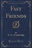Fast Friends (Classic Reprint)