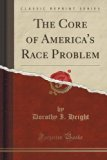 The Core of America's Race Problem (Classic Reprint)