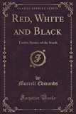 Red, White and Black: Twelve Stories of the South (Classic Reprint)