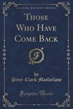 Those Who Have Come Back (Classic Reprint)