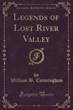 Legends of Lost River Valley (Classic Reprint)