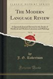 The Modern Language Review, Vol. 12: A Quarterly Journal Devoted to the Study of Medieval an...