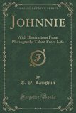 Johnnie: With Illustrations From Photographs Taken From Life (Classic Reprint)