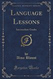 Language Lessons: Intermediate Grades (Classic Reprint)