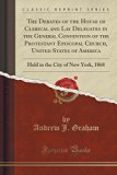 The Debates of the House of Clerical and Lay Delegates in the General Convention of the Prot...