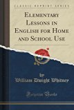 Elementary Lessons in English for Home and School Use (Classic Reprint)