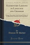 Elementary Lessons in Language and Grammar: Being a Remodeled And; Revised Edition of an Ele...
