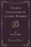 There's Adventure in Atomic Energy (Classic Reprint)