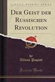 Der Geist der Russischen Revolution (Classic Reprint) (German Edition)