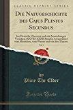 Die Natugeschichte Des Cajus Plinius Secundus, Vol. 5: Ins Deutsche Ubersetzt Und Mit Anmerk...