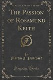 The Passion of Rosamund Keith (Classic Reprint)