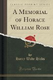 A Memorial of Horace William Rose (Classic Reprint)