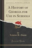 A History of Georgia for Use in Schools (Classic Reprint)