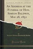 An Address at the Funeral of Hon. Simeon Baldwin, May 28, 1851 (Classic Reprint)