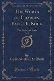 The Works of Charles Paul de Kock, Vol. 2: The Barber of Paris (Classic Reprint)