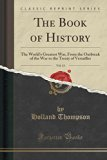 The Book of History, Vol. 13: The World's Greatest War, from the Outbreak of the War to the ...