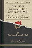 Address of William H. Taft, Secretary of War: Delivered at the Millers' Convention in St. Lo...