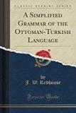 A Simplified Grammar of the Ottoman-Turkish Language (Classic Reprint)