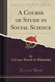 A Course of Study in Social Science (Classic Reprint)
