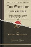 The Works of Shakespear, Vol. 4: Containing King Richard II.; King Henry IV. Part I.; King H...