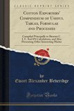 Cotton Exporters' Compendium of Useful Tables, Formulae and Processes: Compiled Principally ...