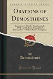 Orations of Demosthenes: Translated by Charles Rann Kennedy, with a Critical and Biographica...