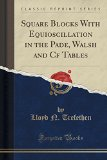 Square Blocks with Equioscillation in the Pade, Walsh and Cf Tables (Classic Reprint)