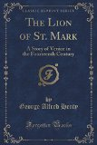 The Lion of St. Mark: A Story of Venice in the Fourteenth Century (Classic Reprint)