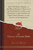 Dr. T. W. Wade's Report to the Welsh Board of Health on the Occurrence of Bacillary Dysenter...