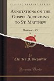 Annotations on the Gospel According to St. Matthew, Vol. 1: Matthew I. XV (Classic Reprint)