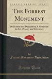 The Forrest Monument: Its History and Dedication; A Memorial in Art, Oratory and Literature ...