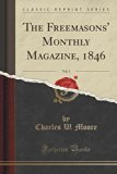 The Freemasons' Monthly Magazine, 1846, Vol. 5 (Classic Reprint)