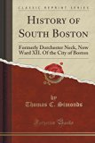 History of South Boston: Formerly Dorchester Neck, Now Ward XII. of the City of Boston (Clas...