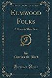 Elmwood Folks: A Drama in Three Acts (Classic Reprint)