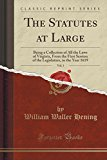 The Statutes at Large, Vol. 1: Being a Collection of All the Laws of Virginia, from the Firs...