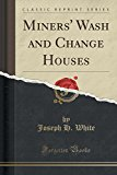 Miners' Wash and Change Houses (Classic Reprint)