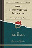 What Handwriting Indicates: An Analytical Graphology (Classic Reprint)