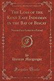 The Loss of the Kent East Indiaman in the Bay of Biscay: Narrated in a Letter to a Friend (C...