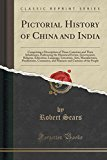 Pictorial History of China and India: Comprising a Description of Those Countries and Their ...